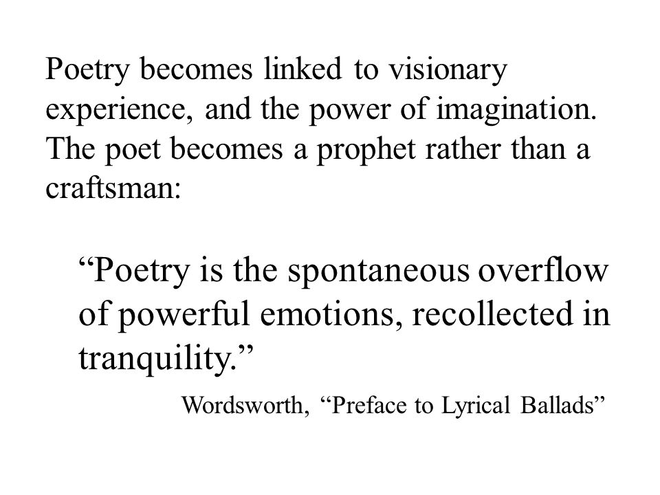 Poetry becomes linked to visionary experience, and the power of imagination.