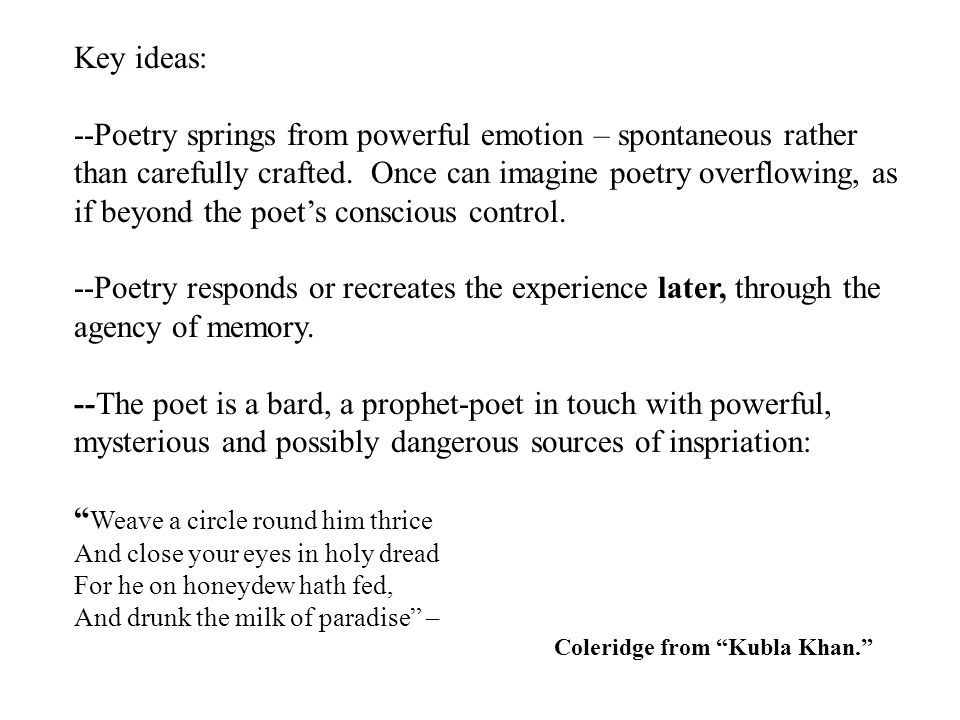 Key ideas: --Poetry springs from powerful emotion – spontaneous rather than carefully crafted.