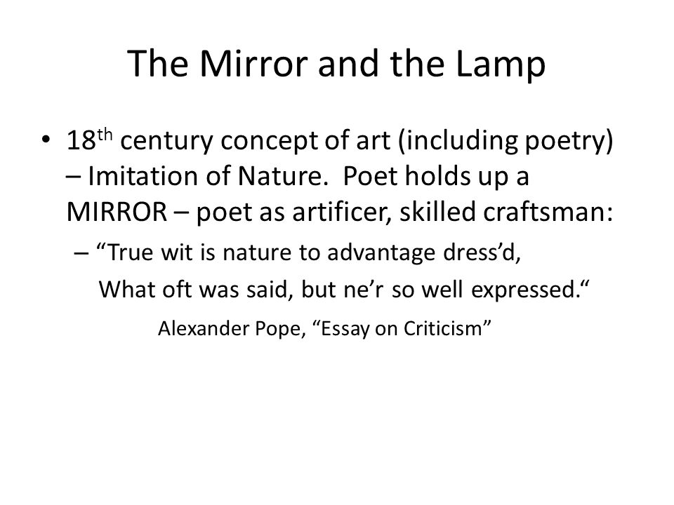 The Mirror and the Lamp 18 th century concept of art (including poetry) – Imitation of Nature.