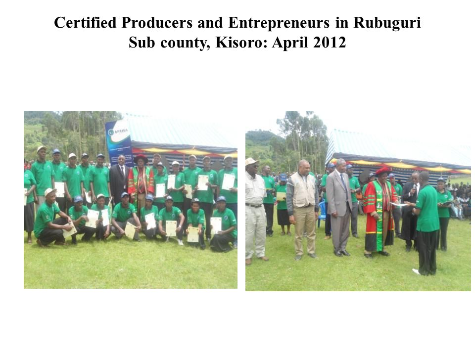 Certified Producers and Entrepreneurs in Rubuguri Sub county, Kisoro: April 2012
