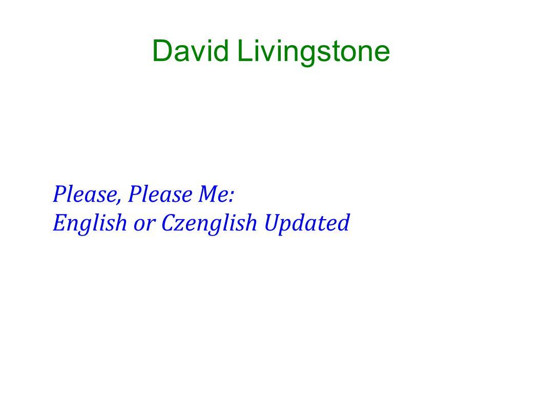 David Livingstone Please, Please Me: English or Czenglish Updated