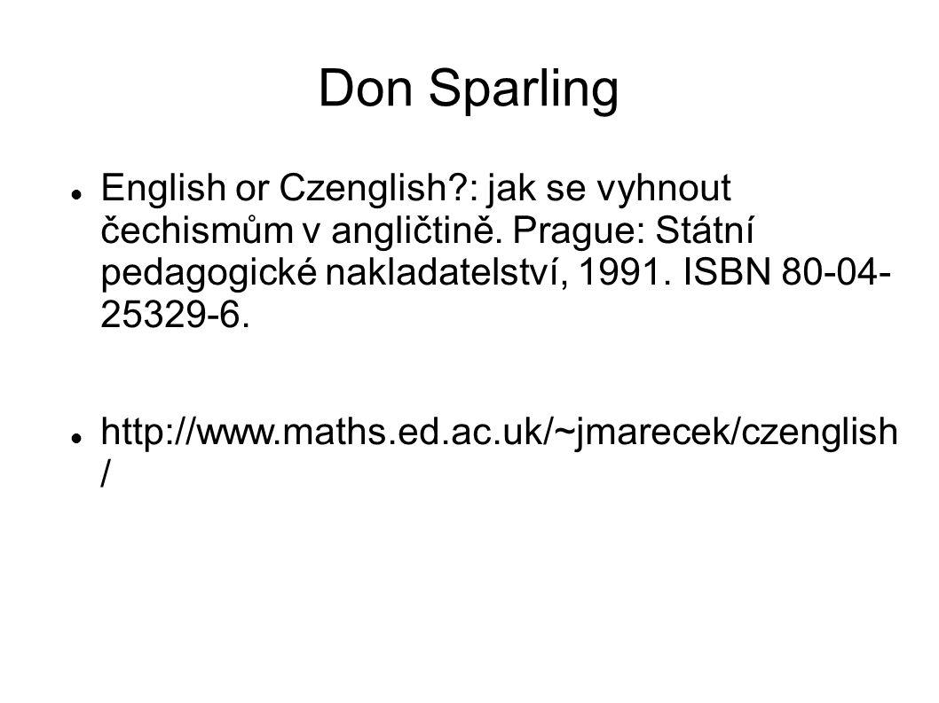 Don Sparling English or Czenglish?: jak se vyhnout čechismům v angličtině. Prague: Státní pedagogické nakladatelství, 1991. ISBN 80-04- 25329-6. http: