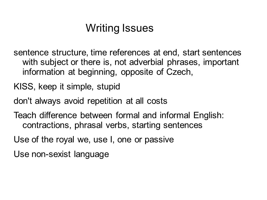 sentence structure, time references at end, start sentences with subject or there is, not adverbial phrases, important information at beginning, oppos