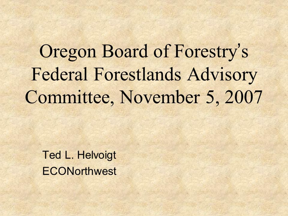 Oregon Board of Forestry ' s Federal Forestlands Advisory Committee, November 5, 2007 Ted L.