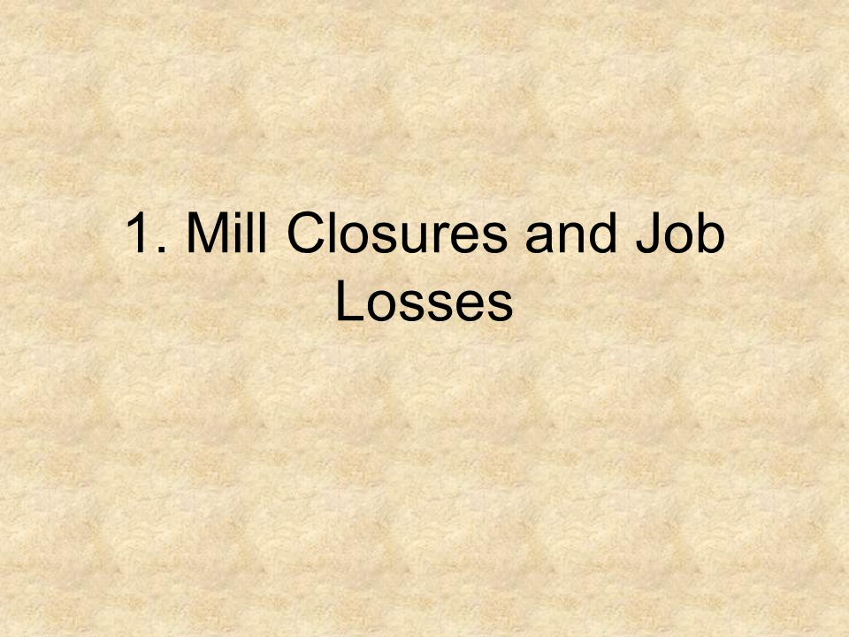 1. Mill Closures and Job Losses