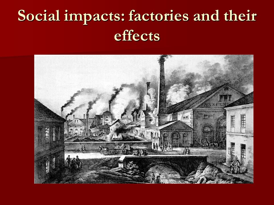 Social impacts: factories and their effects