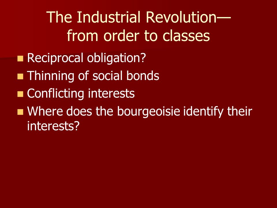 The Industrial Revolution— from order to classes Reciprocal obligation.