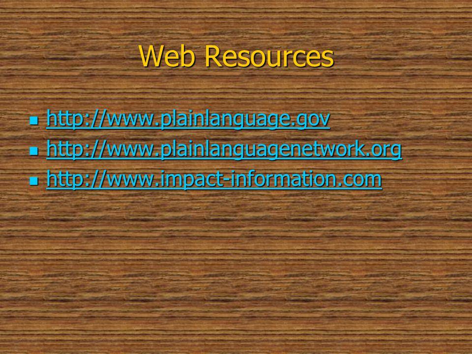 Web Resources http://www.plainlanguage.gov http://www.plainlanguage.gov http://www.plainlanguage.gov http://www.plainlanguagenetwork.org http://www.plainlanguagenetwork.org http://www.plainlanguagenetwork.org http://www.impact-information.com http://www.impact-information.com http://www.impact-information.com