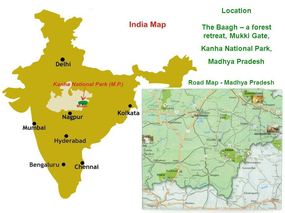 Location The Baagh – a forest retreat, Mukki Gate, Kanha National Park, Madhya Pradesh Road Map - Madhya Pradesh