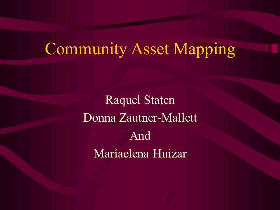 Community Asset Mapping Raquel Staten Donna Zautner-Mallett And Maríaelena Huizar