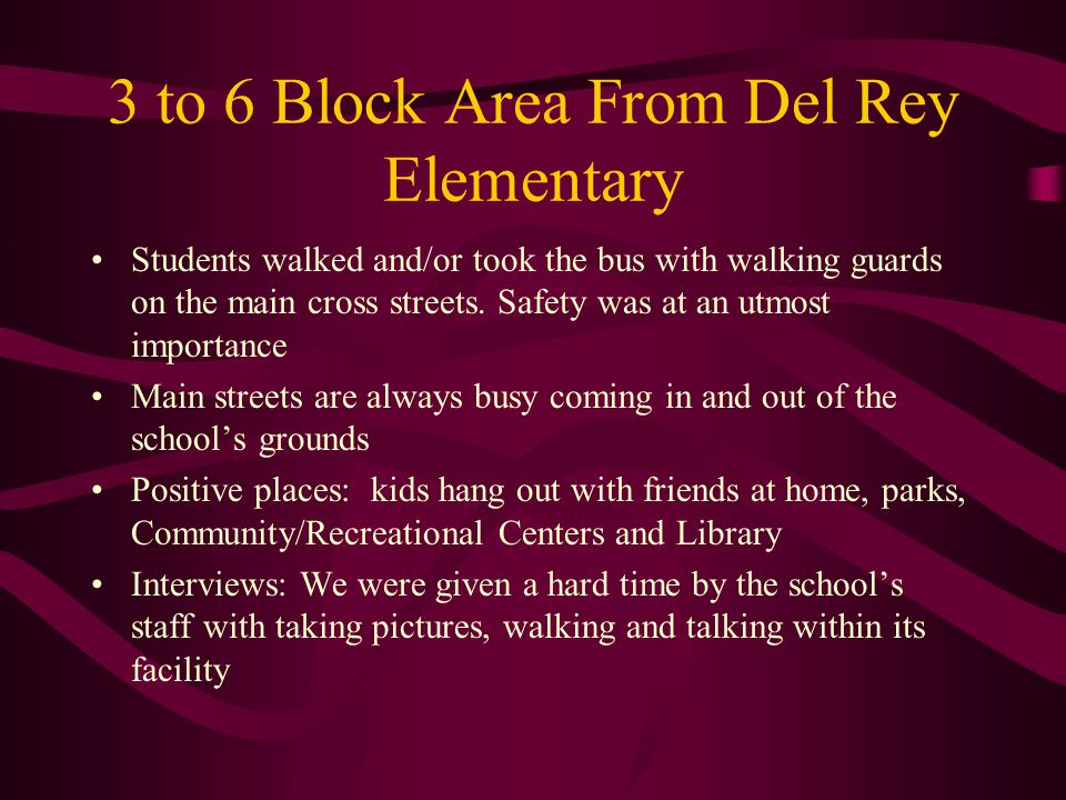 3 to 6 Block Area From Del Rey Elementary Students walked and/or took the bus with walking guards on the main cross streets.
