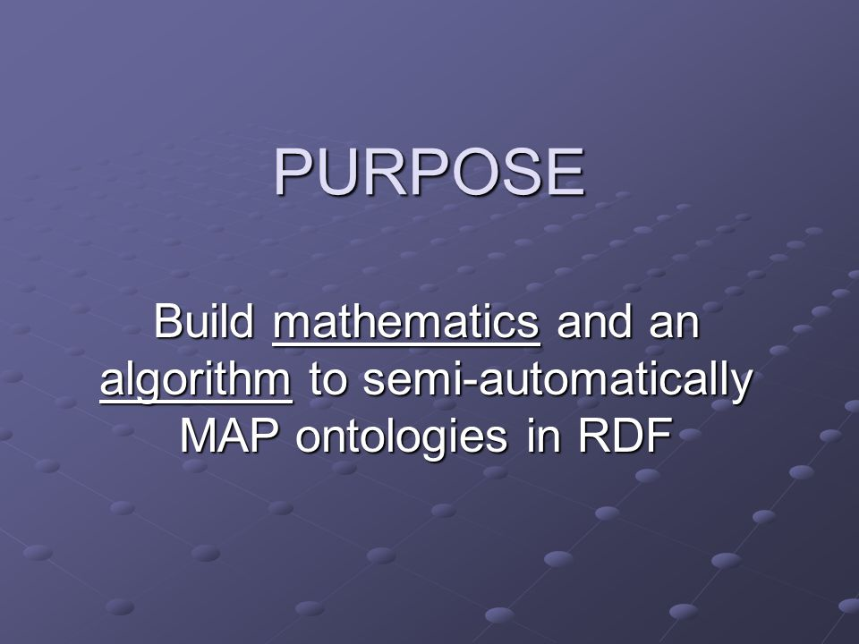 PURPOSE Build mathematics and an algorithm to semi-automatically MAP ontologies in RDF