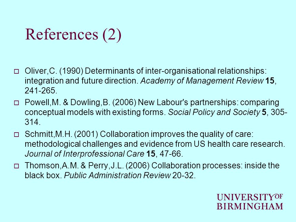 References (2)  Oliver,C. (1990) Determinants of inter-organisational relationships: integration and future direction. Academy of Management Review 1