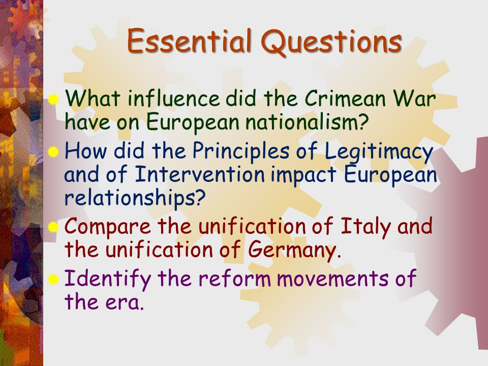 Essential Questions  What influence did the Crimean War have on European nationalism?  How did the Principles of Legitimacy and of Intervention impa