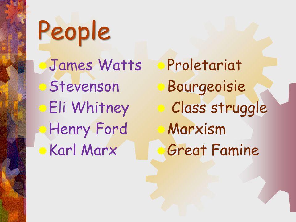 People  James Watts  Stevenson  Eli Whitney  Henry Ford  Karl Marx  Proletariat  Bourgeoisie  Class struggle  Marxism  Great Famine