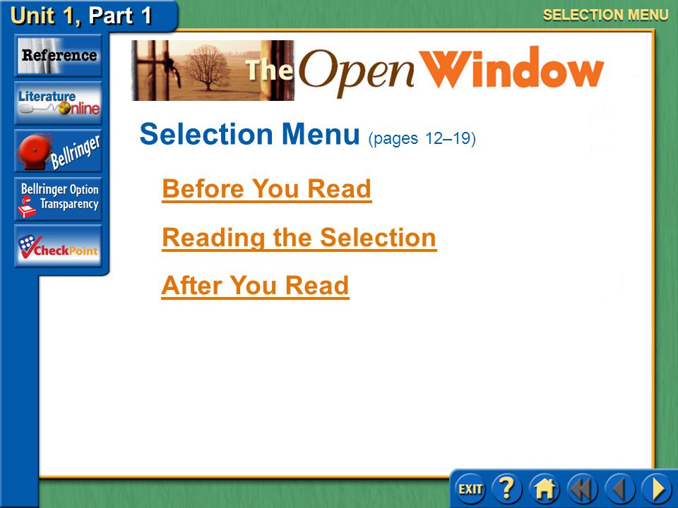 Unit 1, Part 1 The Open Window SELECTION MENU Before You Read Reading the Selection After You Read Selection Menu (pages 12–19)