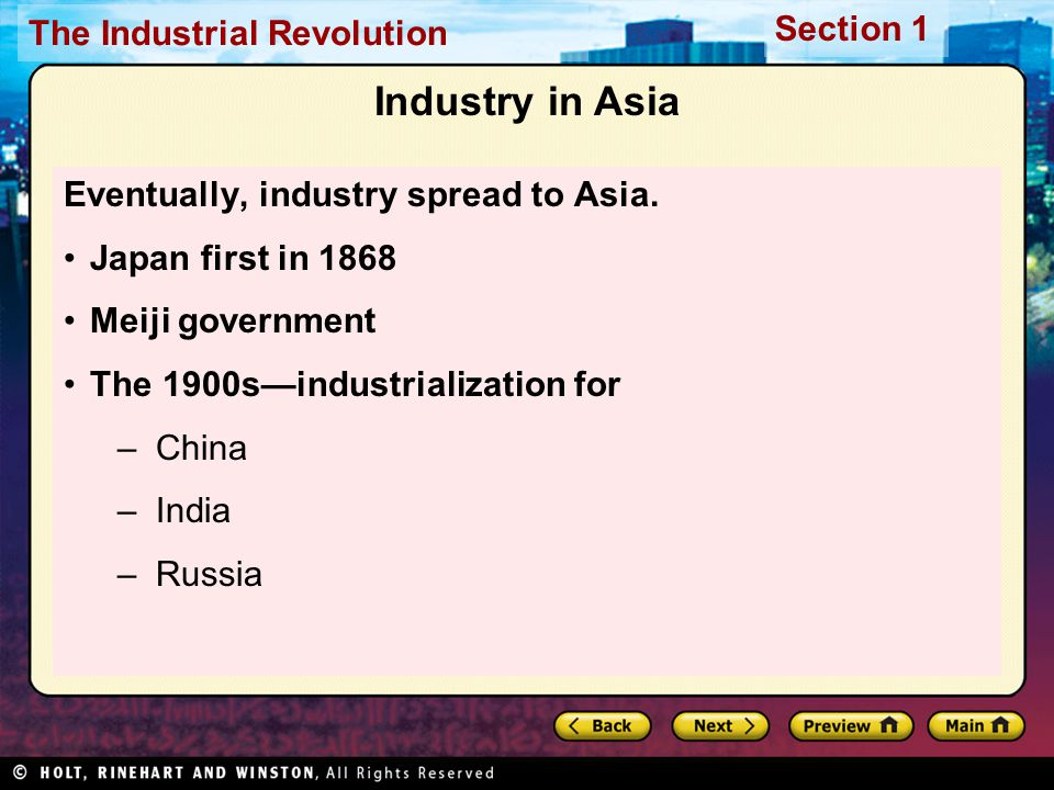 The Industrial Revolution Section 1 Industry in Asia Eventually, industry spread to Asia. Japan first in 1868 Meiji government The 1900s—industrializa