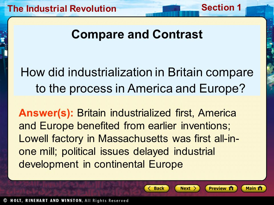 The Industrial Revolution Section 1 Compare and Contrast How did industrialization in Britain compare to the process in America and Europe? Answer(s):