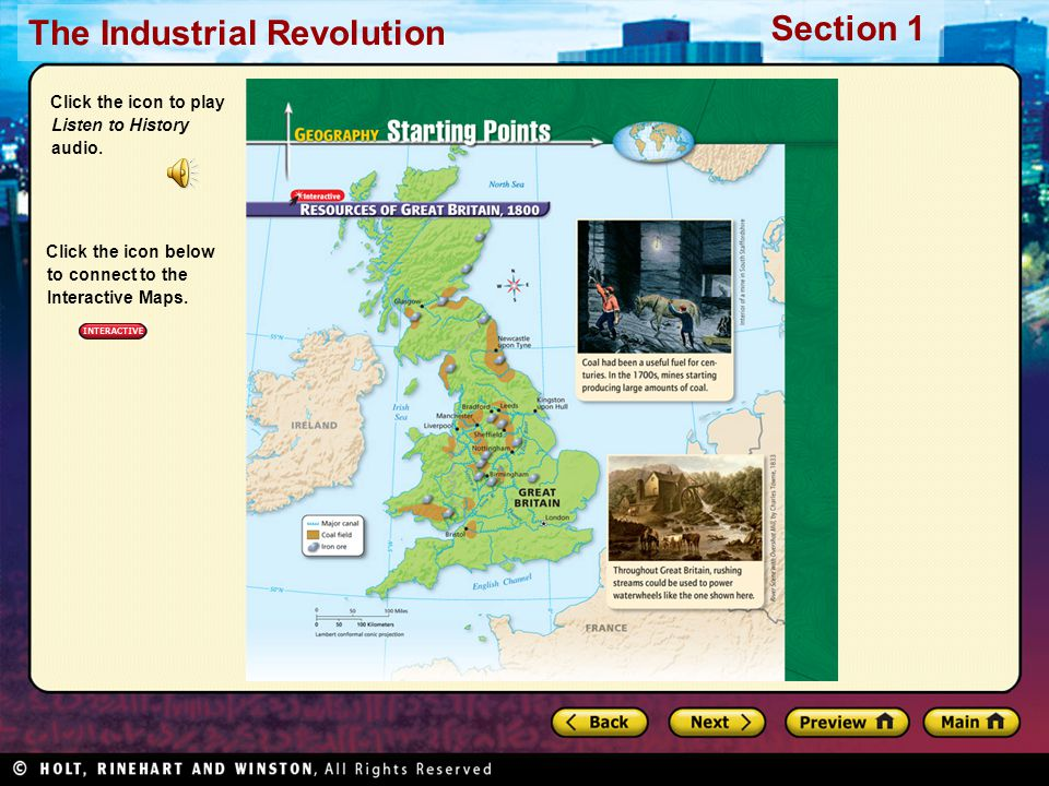 The Industrial Revolution Section 1 Click the icon to play Listen to History audio. Click the icon below to connect to the Interactive Maps.