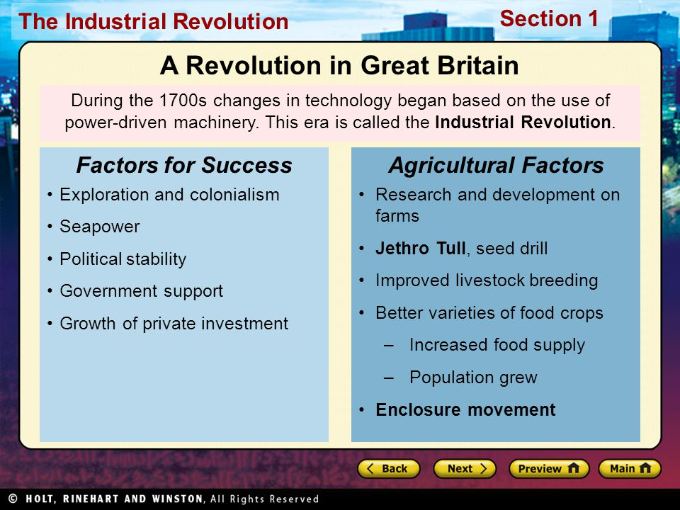 The Industrial Revolution Section 1 During the 1700s changes in technology began based on the use of power-driven machinery. This era is called the In