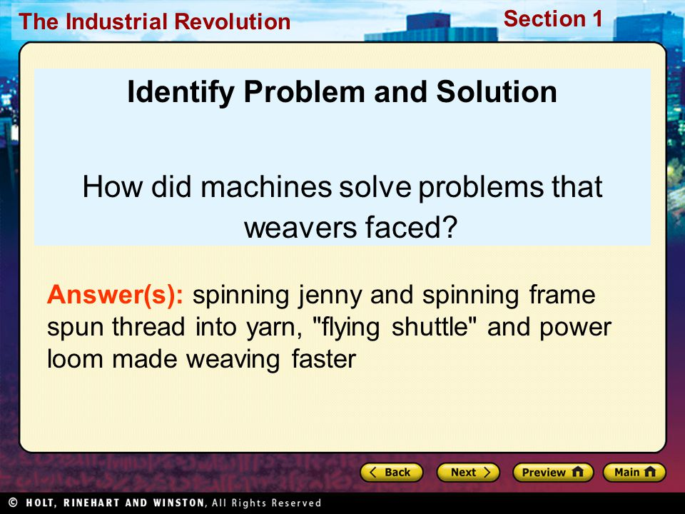 The Industrial Revolution Section 1 Identify Problem and Solution How did machines solve problems that weavers faced? Answer(s): spinning jenny and sp