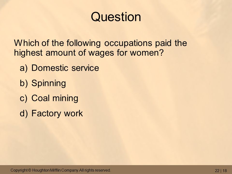 Copyright © Houghton Mifflin Company. All rights reserved. 22 | 18 Question Which of the following occupations paid the highest amount of wages for wo