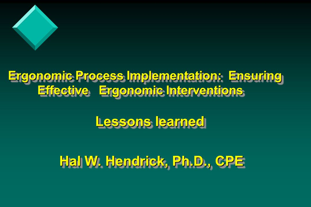 Ergonomic Process Implementation: Ensuring Effective Ergonomic Interventions Lessons learned Hal W.