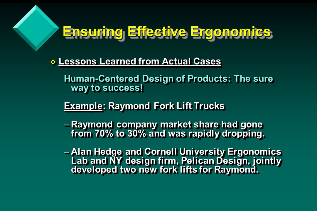 Ensuring Effective Ergonomics Ensuring Effective Ergonomics v Lessons Learned from Actual Cases Human-Centered Design of Products: The sure way to success.