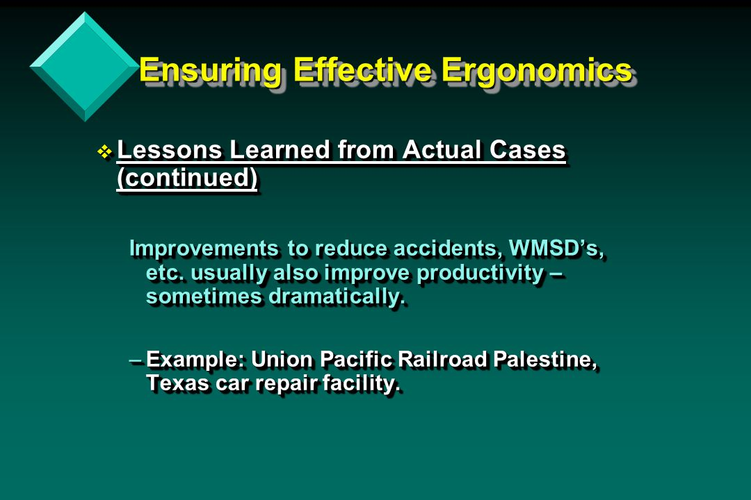 Ensuring Effective Ergonomics Ensuring Effective Ergonomics v Lessons Learned from Actual Cases (continued) Improvements to reduce accidents, WMSD's, etc.
