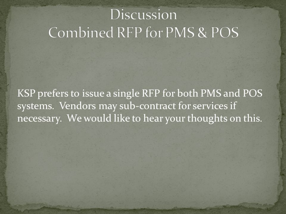 KSP prefers to issue a single RFP for both PMS and POS systems.