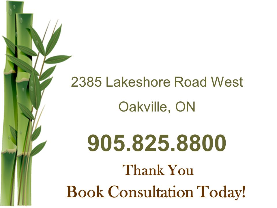 2385 Lakeshore Road West Oakville, ON 905.825.8800 Thank You Book Consultation Today!
