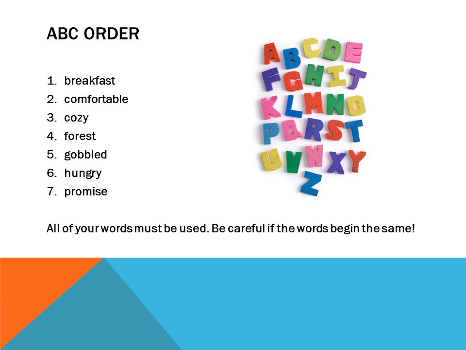 ABC ORDER 1.breakfast 2.comfortable 3.cozy 4.forest 5.gobbled 6.hungry 7.promise All of your words must be used.
