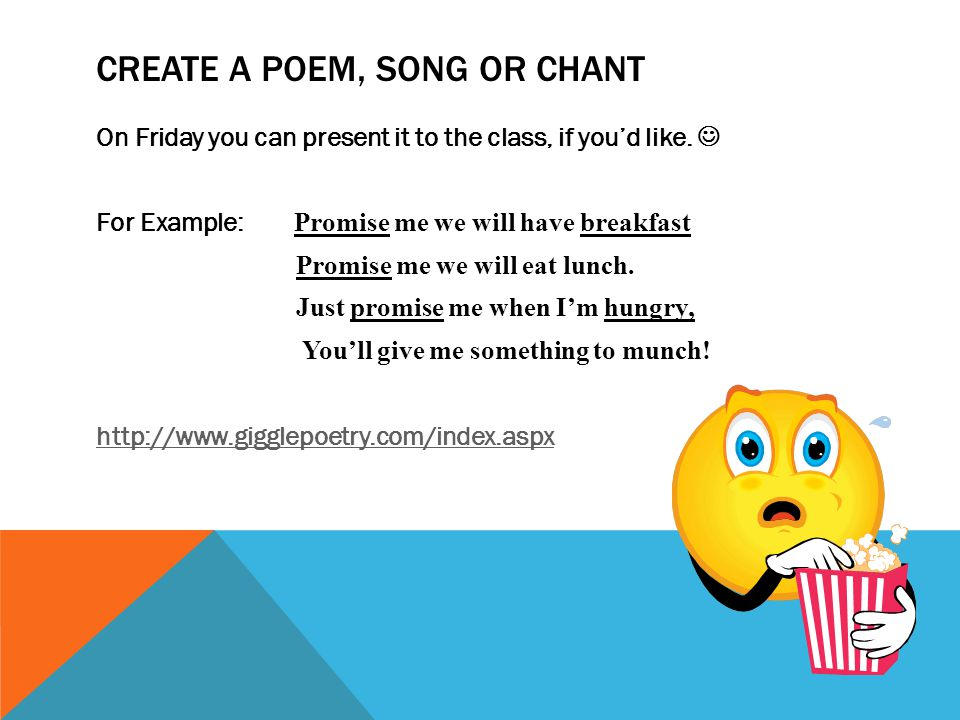 CREATE A POEM, SONG OR CHANT On Friday you can present it to the class, if you'd like. For Example: Promise me we will have breakfast Promise me we wi