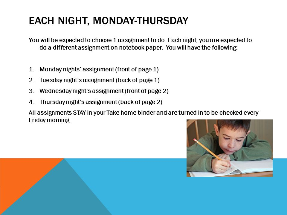 EACH NIGHT, MONDAY-THURSDAY You will be expected to choose 1 assignment to do. Each night, you are expected to do a different assignment on notebook p