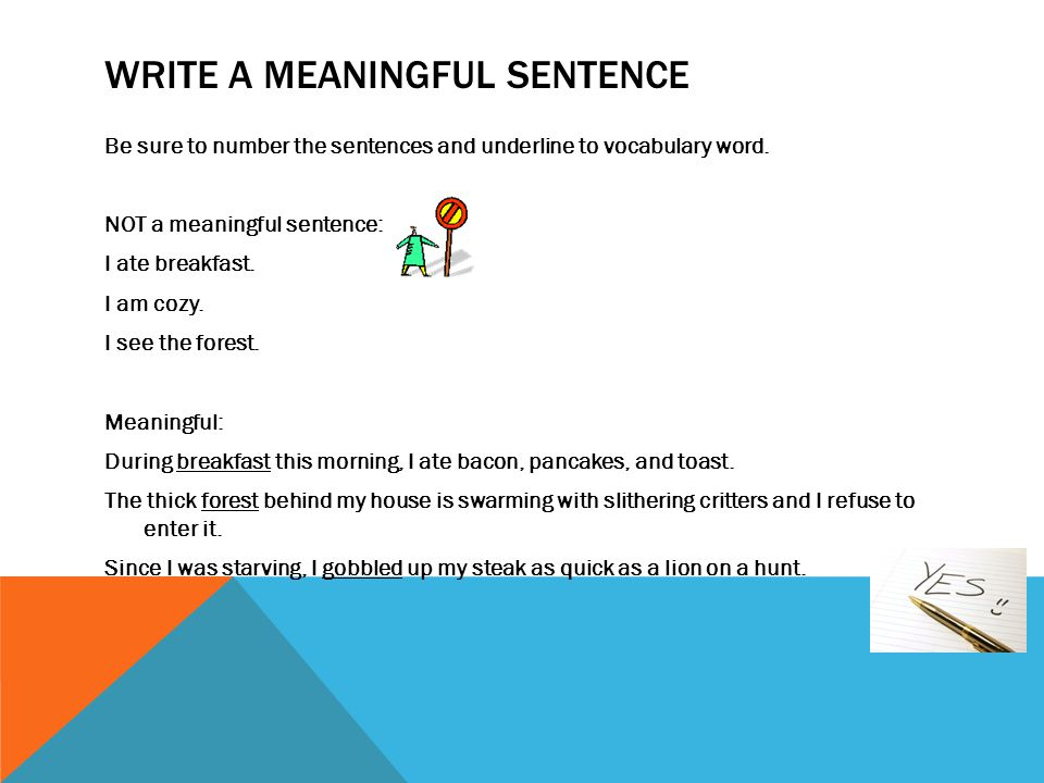WRITE A MEANINGFUL SENTENCE Be sure to number the sentences and underline to vocabulary word. NOT a meaningful sentence: I ate breakfast. I am cozy. I