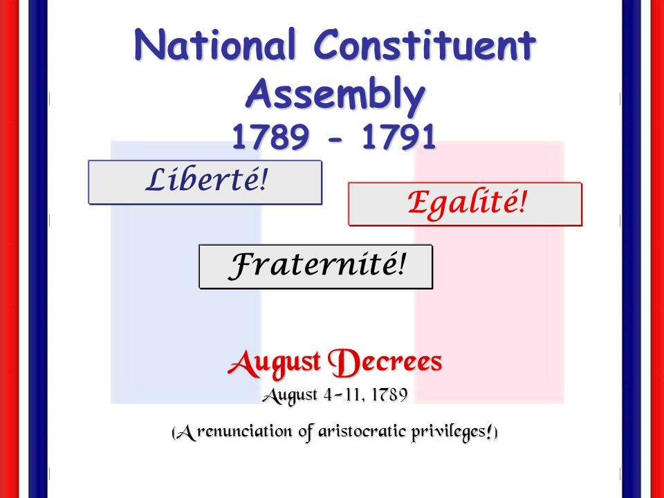 Night Session of August 4, 1789  Before the night was over:  The feudal regime in France had been abolished.