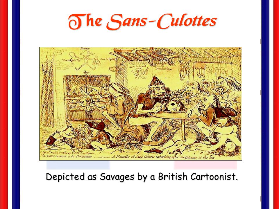 The Sans-Culottes: The Parisian Working Class  Small shopkeepers.
