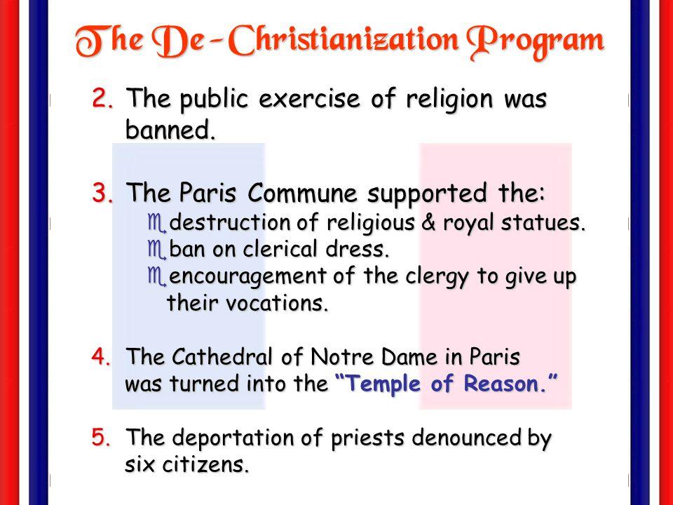The De-Christianization Program 1.The adoption of a new Republican Calendar: eabolished Sundays & religious holidays. emonths named after seasonal fea