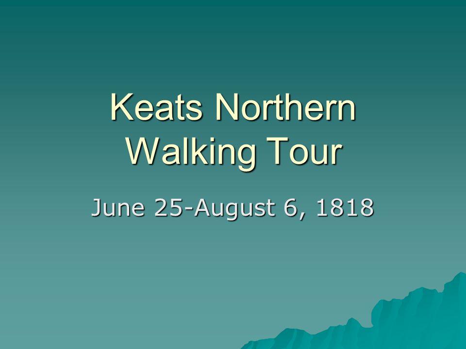 Keats Northern Walking Tour June 25-August 6, 1818