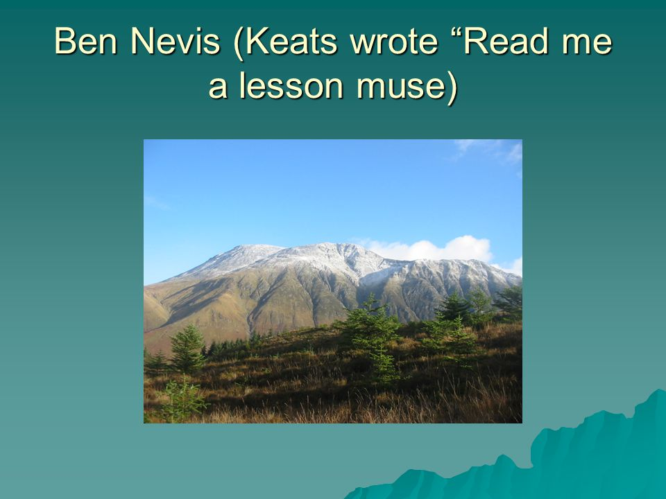 Ben Nevis (Keats wrote Read me a lesson muse)