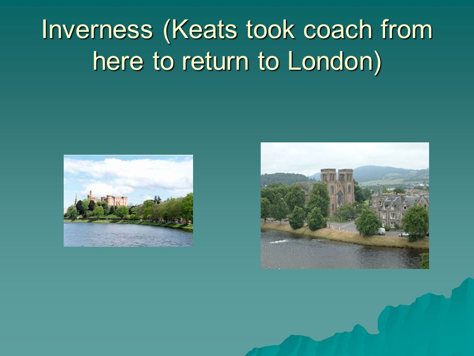 Inverness (Keats took coach from here to return to London)