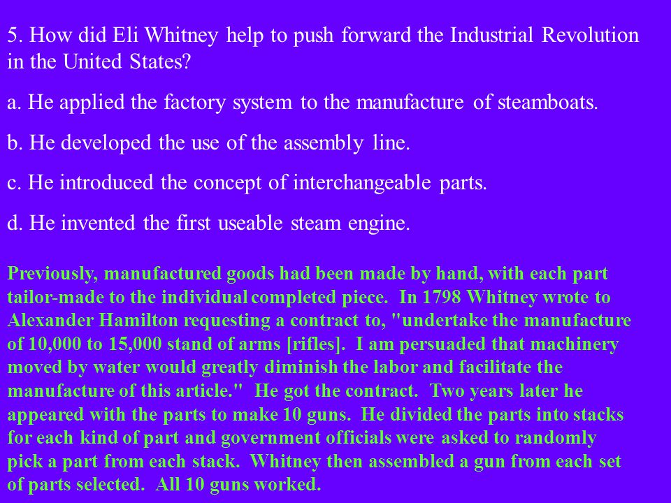 5.How did Eli Whitney help to push forward the Industrial Revolution in the United States.