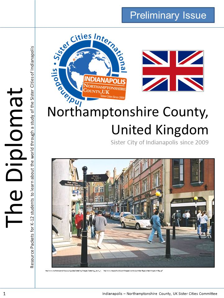 Indianapolis – Northamptonshire County, UK Sister Cities Committee 1 Northamptonshire County, United Kingdom Sister City of Indianapolis since 2009 http://www.northamptonshire.co.uk/guides/kettering/images/kettering_town_1.