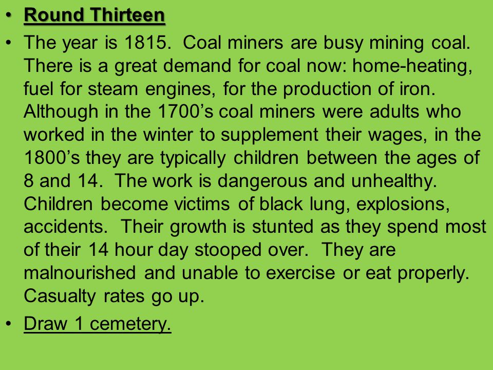 Round ThirteenRound Thirteen The year is 1815. Coal miners are busy mining coal. There is a great demand for coal now: home-heating, fuel for steam en