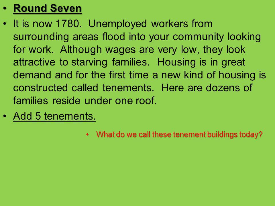 Round SevenRound Seven It is now 1780. Unemployed workers from surrounding areas flood into your community looking for work. Although wages are very l