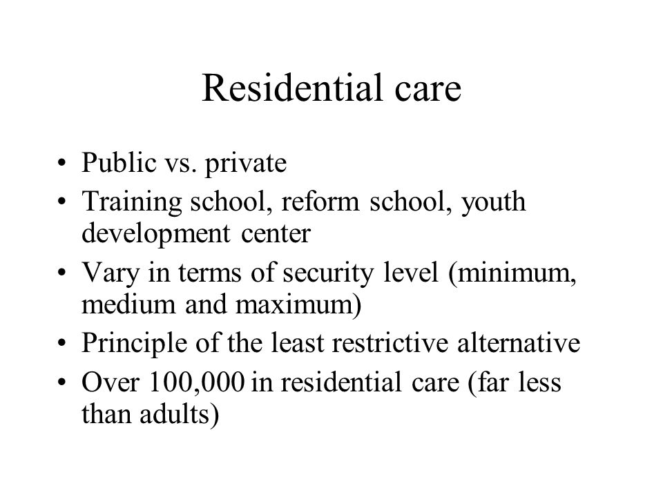 Residential care High cost of care Minorities far more likely to be confined in public institutions, whites in private Racial disparity is marked in public institutions