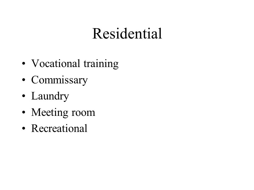 Residential Vocational training Commissary Laundry Meeting room Recreational