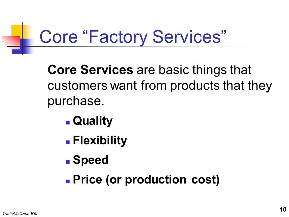 Irwin/McGraw-Hill Core Factory Services Core Services are basic things that customers want from products that they purchase.