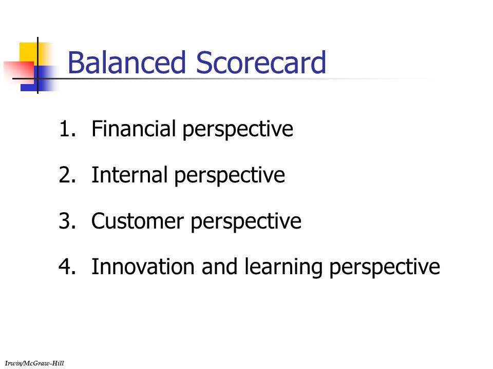 Irwin/McGraw-Hill Balanced Scorecard 1.Financial perspective 2.Internal perspective 3.Customer perspective 4.Innovation and learning perspective