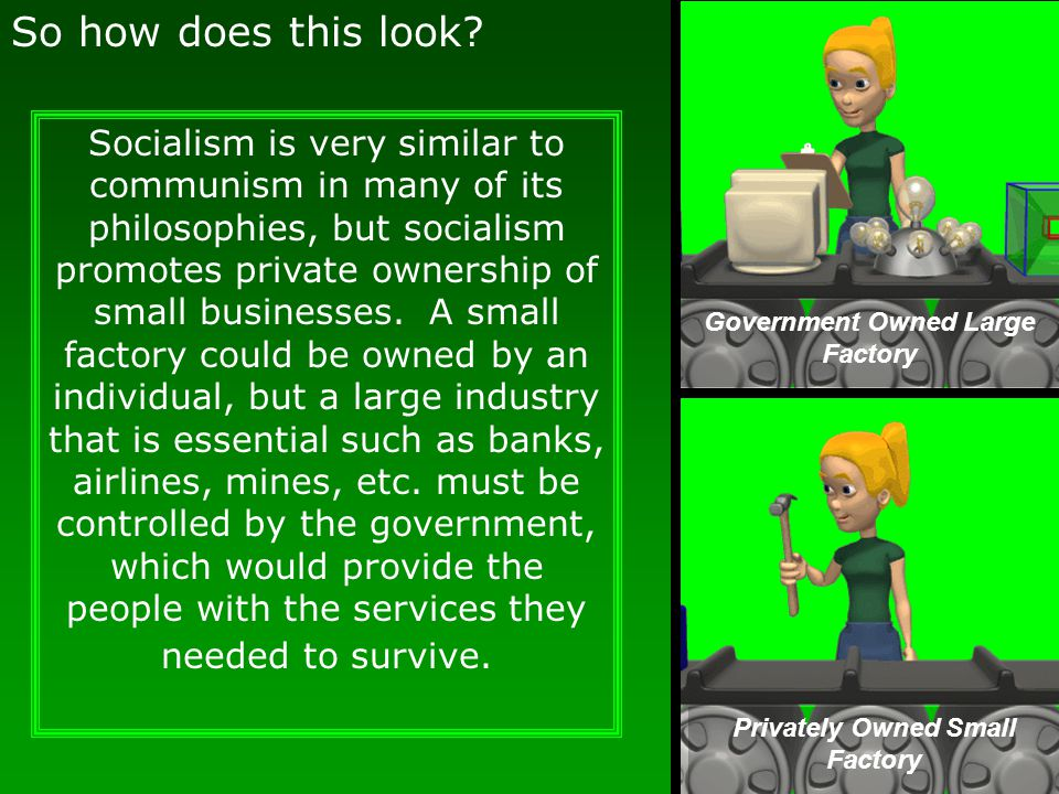 So how does this look? Socialism is very similar to communism in many of its philosophies, but socialism promotes private ownership of small businesse